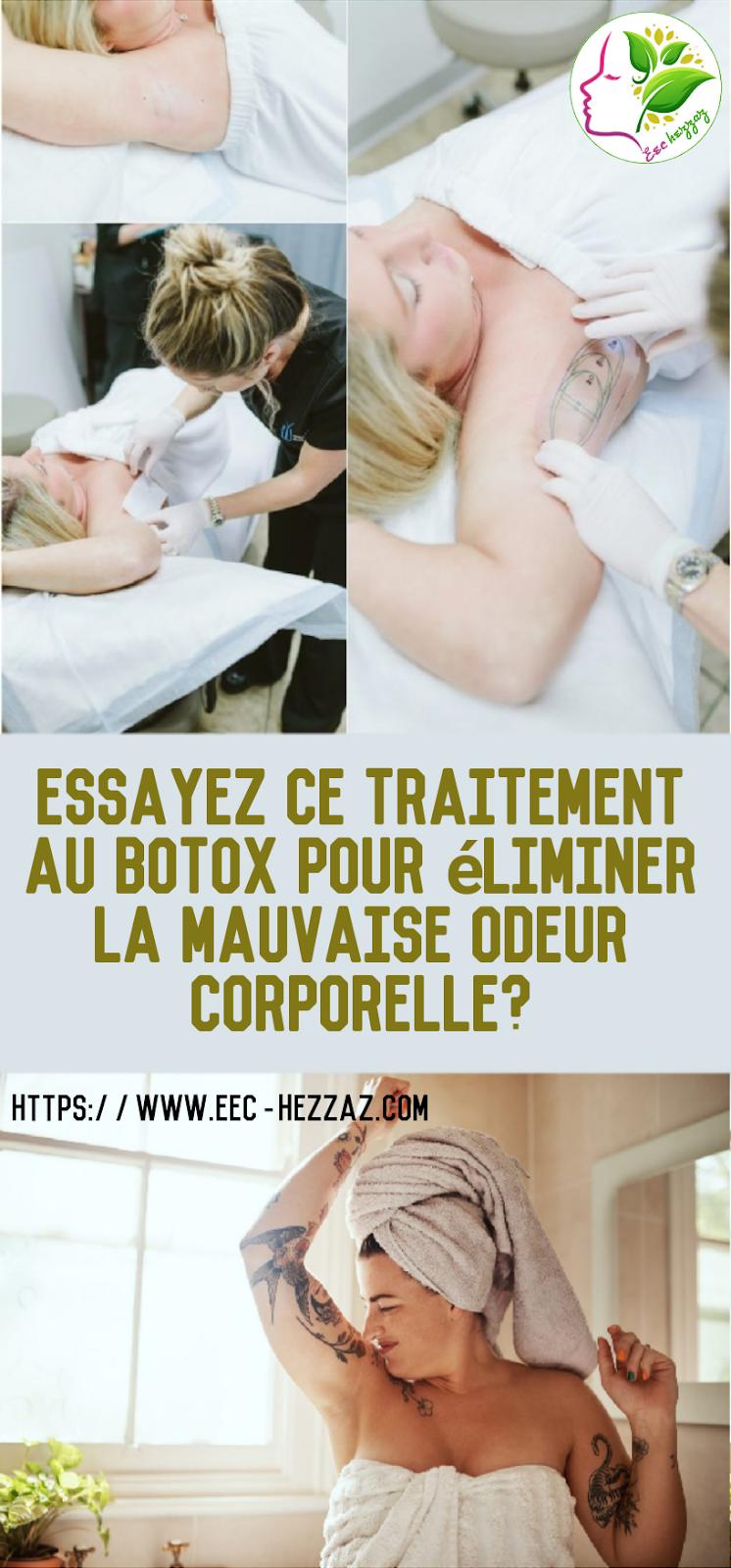 Essayez ce traitement au botox pour éliminer la mauvaise odeur corporelle?