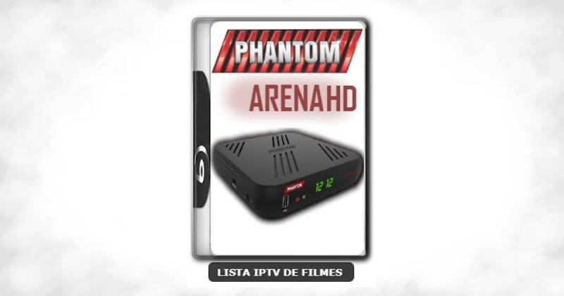 Phantom Arena HD Nova Atualização V1.99 Canais HD ON em SKS e IKS