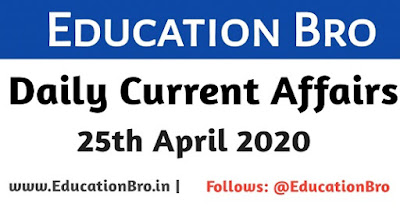 Daily Current Affairs 25th April 2020 For All Government Examinations