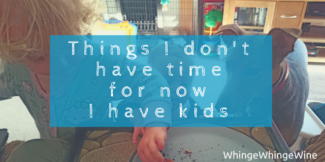 Things I don't have time for now I have kids