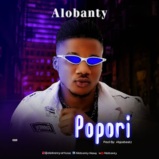 MUSIC: Alobanty - Popori | @alobantyofficial @basebabaonline