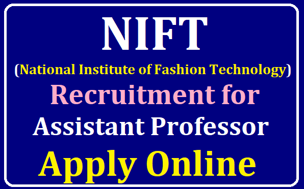 National Institute of Fashion Technology Recruitment for 179 Assistant Professor Posts Apply Online /2019/08/National-Institute-of-Fashion-Technology-Recruitment-for-179-Assistant-Professor-Posts-Apply-Online-nift.ac.in.html