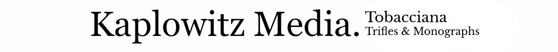 Kaplowitz Media. Tobacciana