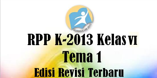 RPP K13 Revisi Terbaru Untuk Kelas 6 Tema 1 Komplit