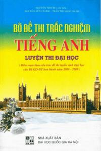 Bộ Đề Thi Trắc Nghiệm Tiếng Anh Luyện Thi Đại Học - Nguyễn Thị Chi