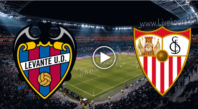 بث مباشر مشاهدة اشبيلية وليفانتي اليوم في الدوري الاسباني Match Levante en direct levante vs sevilla