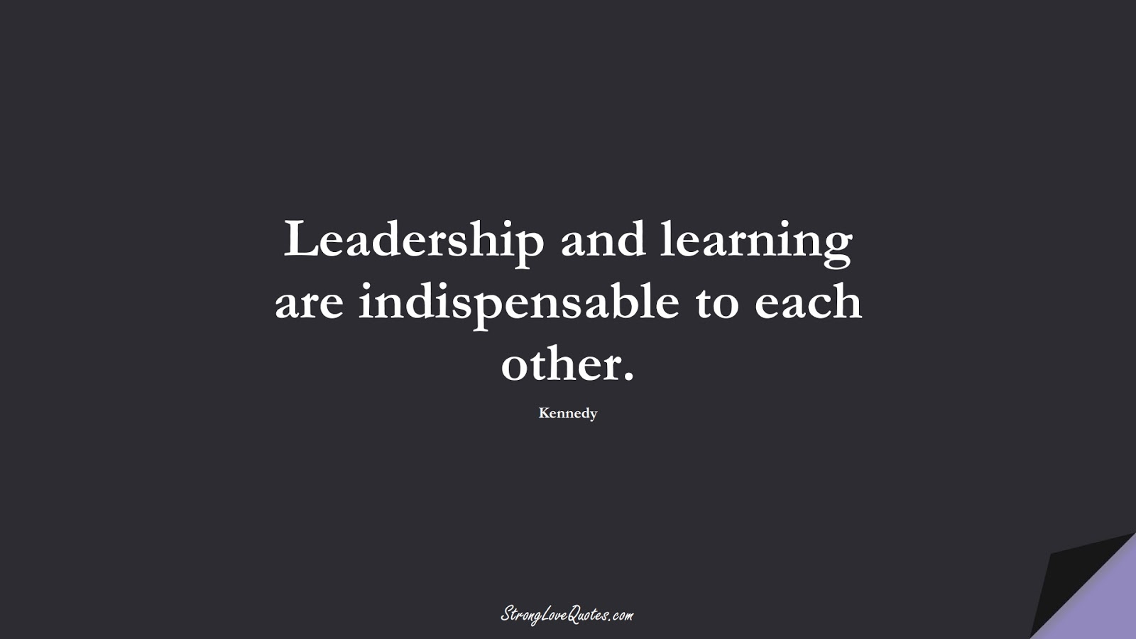 Leadership and learning are indispensable to each other. (Kennedy);  #LearningQuotes