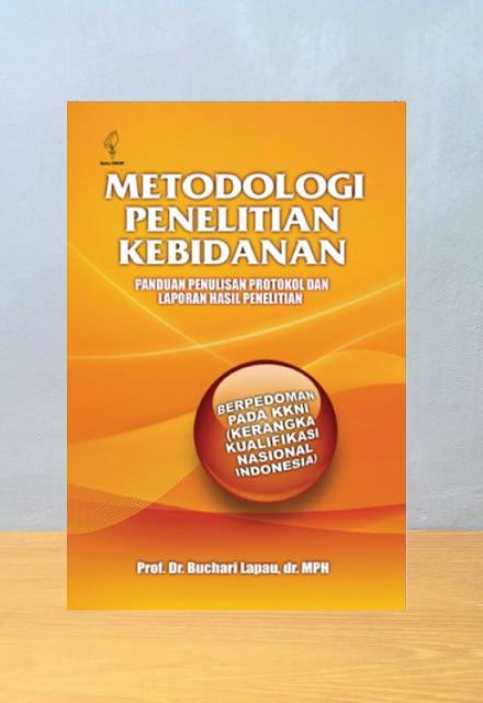 METODOLOGI PENELITIAN KEBIDANAN: PANDUAN PENULISAN PROTOKOL DAN LAPORAN HASIL PENELITIAN, Prof. Dr. Buchari Lapau, dr. MPH