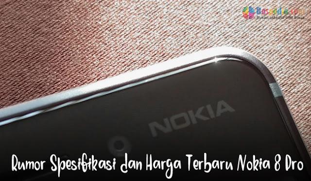 Rumor Spesifikasi dan Harga Terbaru Nokia 8 Pro