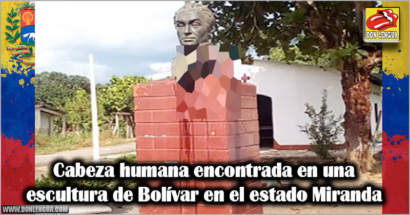 Cabeza humana encontrada en una escultura de Bolívar en el estado Miranda