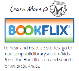 To hear and read ice stories, go to madison public library s d dot com slash kids. press the book flix icon and search for antiartic antics.