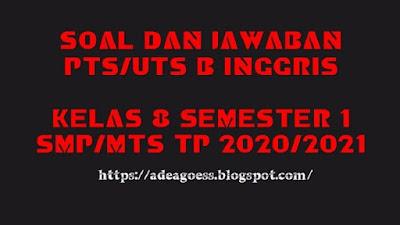 Download Soal PTS/UTS Bahasa Inggris Kelas VIII Semester 1 SMP/MTS Kurikulum 2013 TP 2020/2021