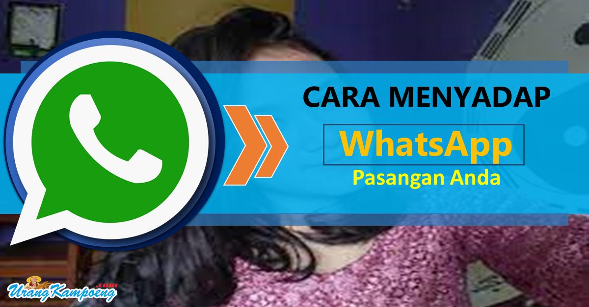 Cara Menyadap WhatsApp Pasangan