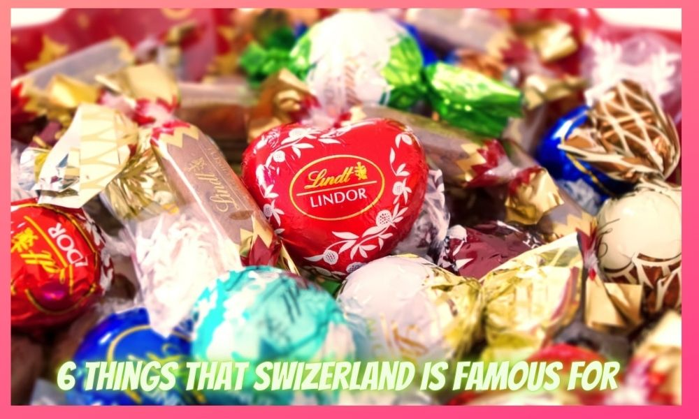 6 Things that Switzerland is Famous For