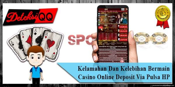 Kelamahan & Kelebihan Bermain Casino Online Deposit Via Pulsa HP