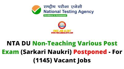 Sarkari Exam: NTA DU Non Teaching Various Post Exam (Sarkari Naukri) Postponed - For (1145) Vacant Jobs