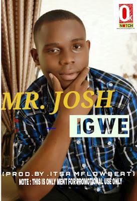 MUSIC: MR JOSH - IGWE ( prod. it,samflowbeat)