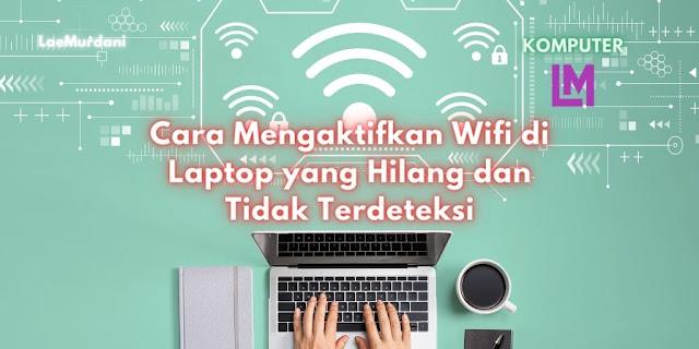 Cara Mengaktifkan Wifi di Laptop yang Hilang dan Tidak Terdeteksi