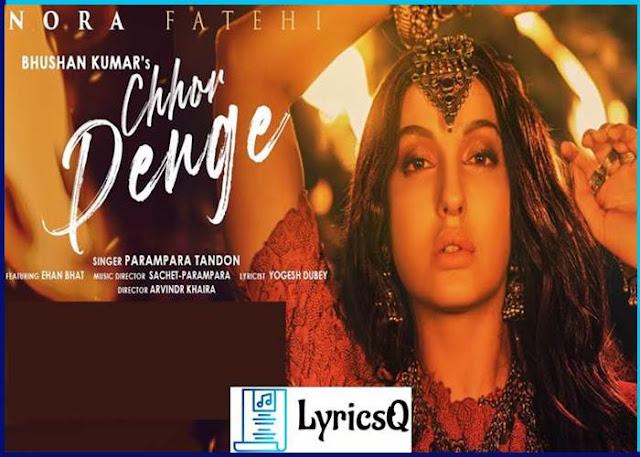 CHHOR DENGE LYRICS - Nora Fatehi
