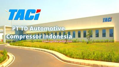 Lowongan Kerja PT TD Automotive Compressor Indonesia (TACI)