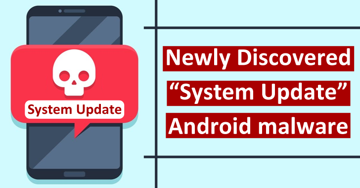 """Newly Discovered """"System Update"""" Android Malware Steals Photos, Videos & GPS Location"""