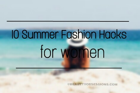 10 Summer Fashion Hacks for Woman