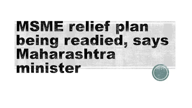 MSME relief plan being readied, says Maharashtra minister
