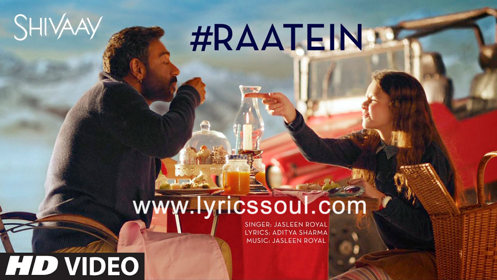 The Raatein lyrics from 'Shivaay', The song has been sung by Jasleen Royal, , . featuring Ajay Devgn, Abigail Eames, , . The music has been composed by Jasleen Royal, , . The lyrics of Raatein has been penned by Aditya Sharma