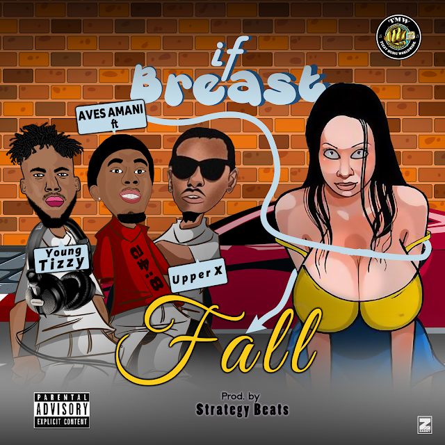 MUSIC: Aves Amani ft Upper X, Youngtizzy - If Breast Fall (Prod. Sound of Strategy)