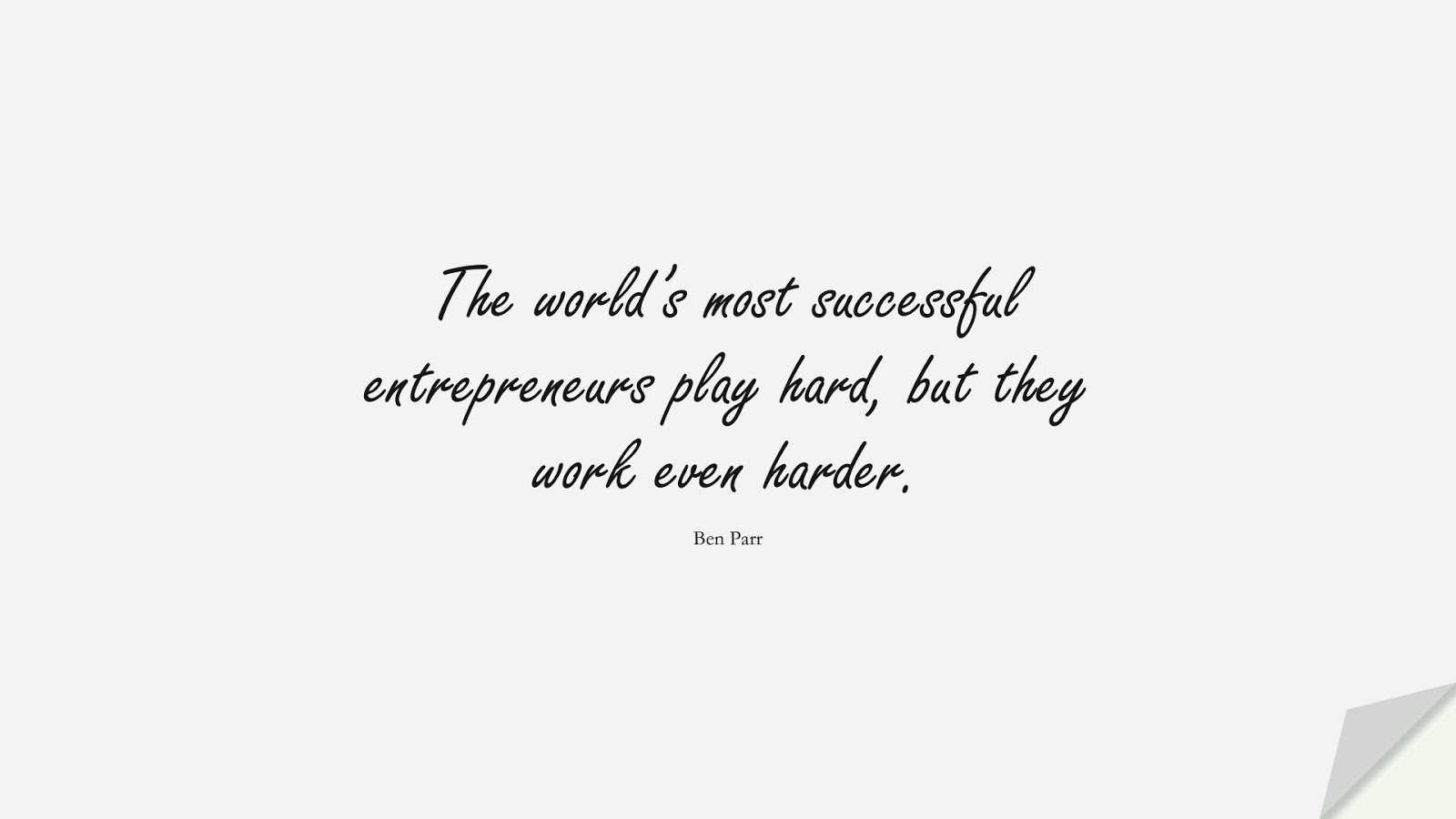 The world's most successful entrepreneurs play hard, but they work even harder. (Ben Parr);  #SuccessQuotes