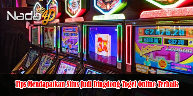 Tips Mendapatkan Situs Judi Dingdong Togel Online Terbaik