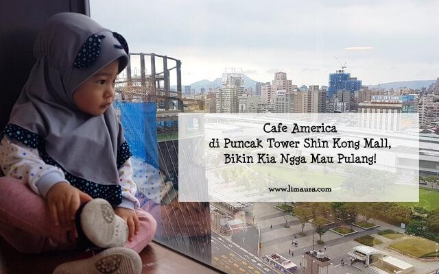 Cafe America di Puncak Tower Shin Kong Mall, Bikin Kia Ngga Mau Pulang!