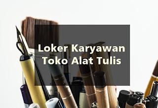 Loker Karyawan Toko Alat Tulis