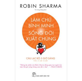 Làm Chủ Bình Minh - Sống Đời Xuất Chúng - CLB 5 Giờ Sáng (Robin Sharma) ebook PDF EPUB AWZ3 PRC MOBI