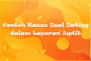 Contoh Kasus Dual Dating dalam Laporan Audit