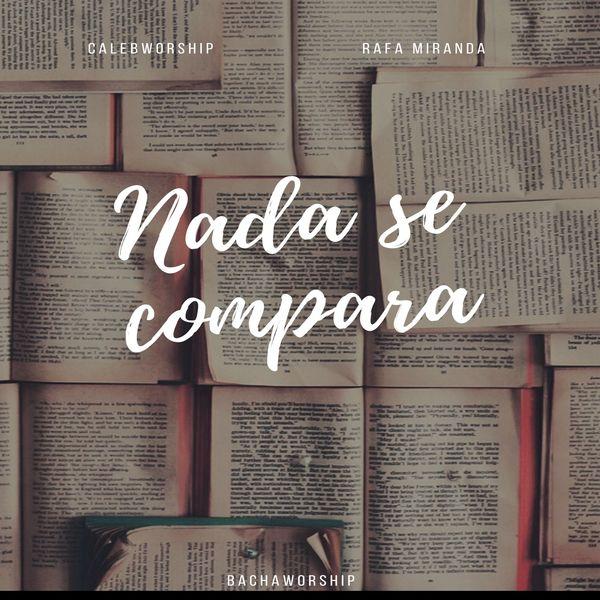 Calebworship – Nada Se Compara (Feat.Rafa Miranda) (Latin Christian) 2021 (Exclusivo WC)