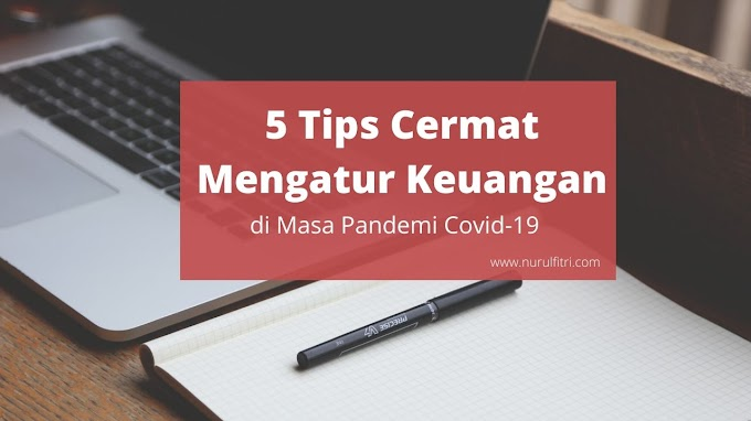 5 Tips Cermat Mengatur Keuangan di Masa Pandemi Covid-19