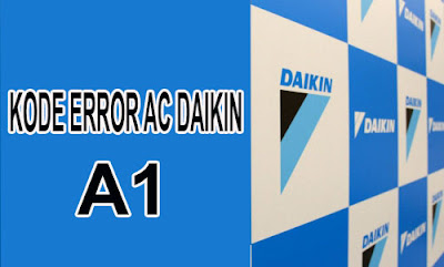 kode error ac daikin A1,penyebab kode a1 ac daikin