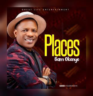 MUSIC: Sam Okenye – Places   @isamokenye