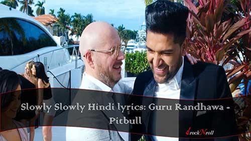 Slowly-Slowly-Hindi-lyrics-Guru-Randhawa-Pitbull