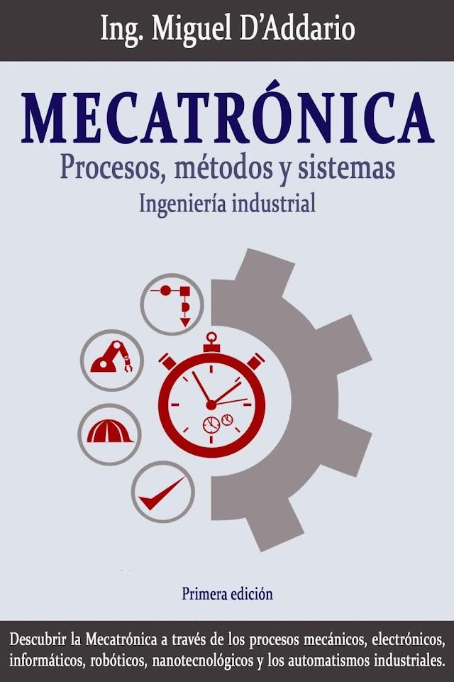 [PDF] Mecatrónica Procesos, Métodos y Sistemas (Spanish Edition) - Miguel D'Addario