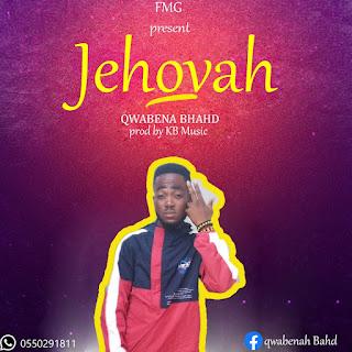 Qwabena Bahd - Jehovah (Prod. by KB Music)
