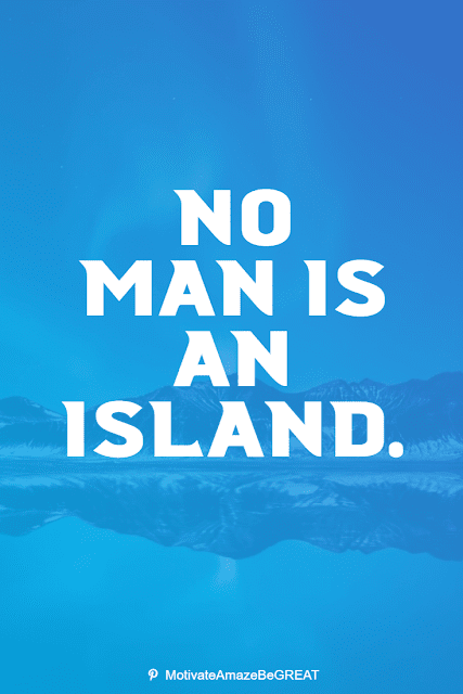 """Wise Old Sayings And Proverbs:""""No man is an island."""""""