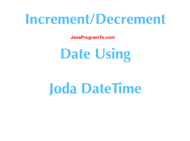 How To Increment/Decrement Date Using Joda DateTime
