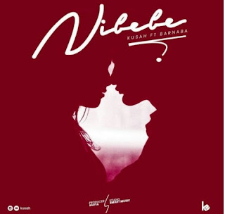 Audio | Kusah Ft. Barnaba – Nibebe
