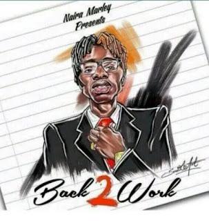naira marley back 2 work, naira marley back 2 work lyrics, naira marley back 2 work video