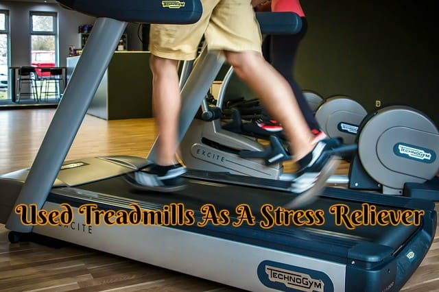 Used Treadmills As A Stress Reliever