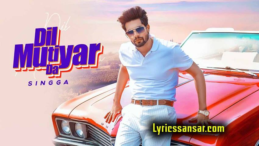 Dil Mutiyar Da Song Lyrics, Dil Mutiyar Da Song, Singga, Latest Punjabi Song 2020