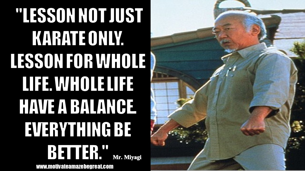 20 Mr Miyagi Inspirational Quotes For Wisdom Motivate Amaze Be