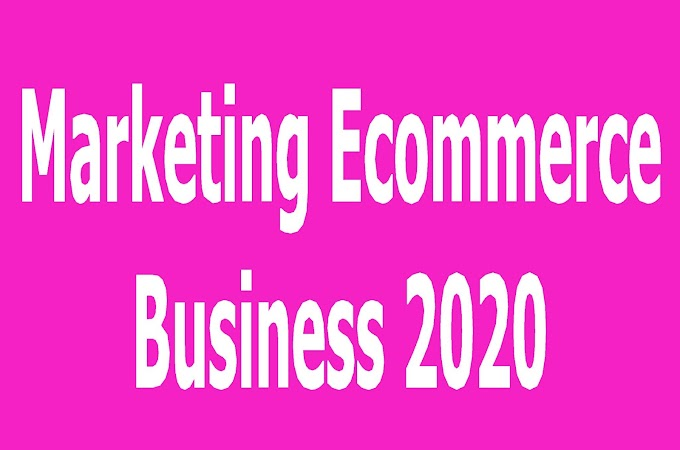 Marketing Ecommerce Business 2020